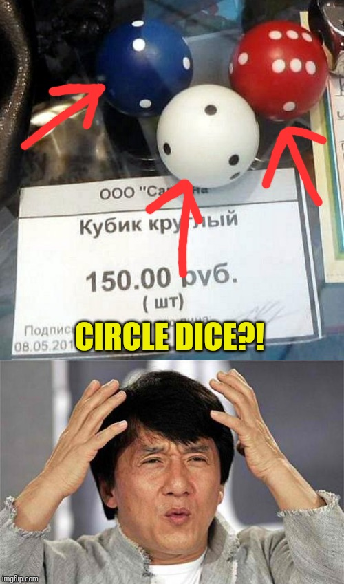 Circle dice made in RUSSIA! WTF | CIRCLE DICE?! | image tagged in wtf,memes,funny,nixieknox,games,russia | made w/ Imgflip meme maker