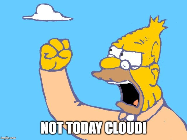old man yells at cloud | NOT TODAY CLOUD! | image tagged in old man yells at cloud | made w/ Imgflip meme maker