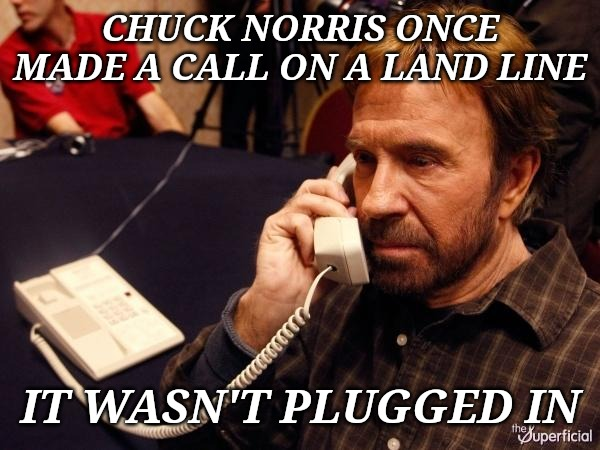 Chuck Norris Phone Meme | CHUCK NORRIS ONCE MADE A CALL ON A LAND LINE IT WASN'T PLUGGED IN | image tagged in memes,chuck norris phone,chuck norris | made w/ Imgflip meme maker