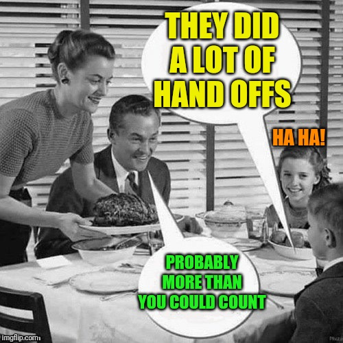 Vintage Family Dinner | THEY DID A LOT OF HAND OFFS PROBABLY MORE THAN YOU COULD COUNT HA HA! | image tagged in vintage family dinner | made w/ Imgflip meme maker