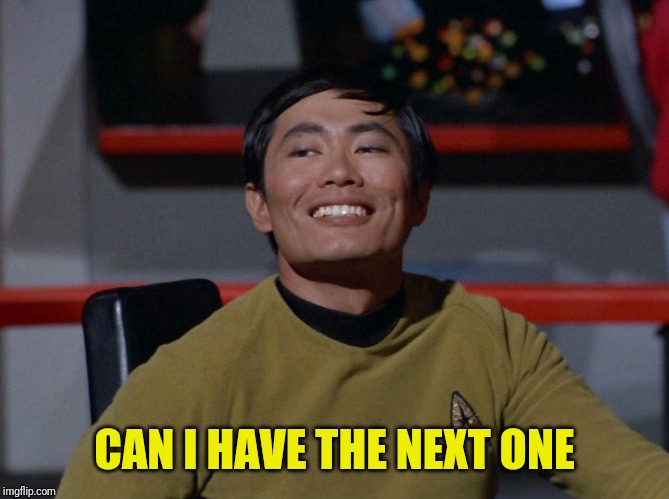 Sulu smug | CAN I HAVE THE NEXT ONE | image tagged in sulu smug | made w/ Imgflip meme maker