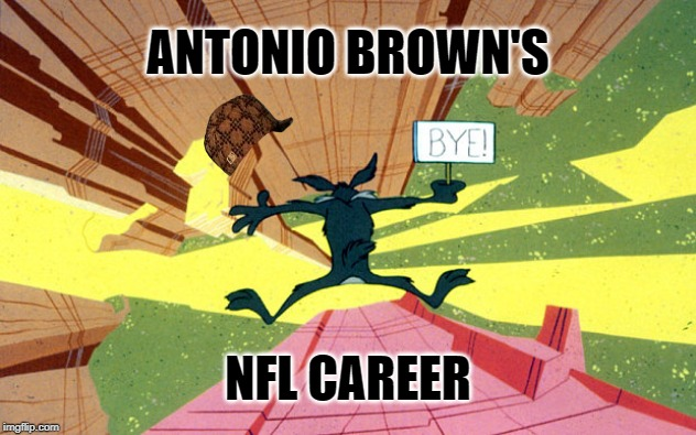 Antonio Brown: So long, you must be going... | ANTONIO BROWN'S NFL CAREER | image tagged in wile e coyote falling off of cliff,memes,douchebag,antonio brown,nfl,get lost | made w/ Imgflip meme maker