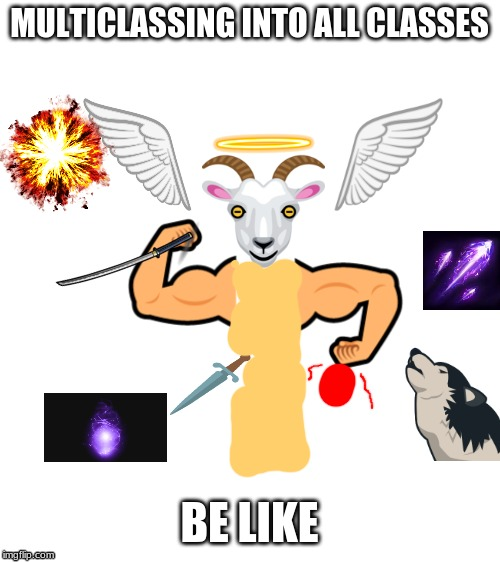 BEEFY WINGED ANGEL GOAT WITH MAGICAL POWERS FROM ALL SOURCES POSSIBLE, MAGIC PUNCHES, A DAGGER AND A SWORD RAIDS TOWN WITH WOLF | MULTICLASSING INTO ALL CLASSES BE LIKE | image tagged in blank white template,dnd,multiclassing | made w/ Imgflip meme maker