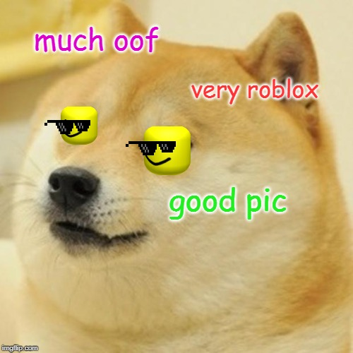 Doge Meme | much oof very roblox good pic | image tagged in memes,doge | made w/ Imgflip meme maker
