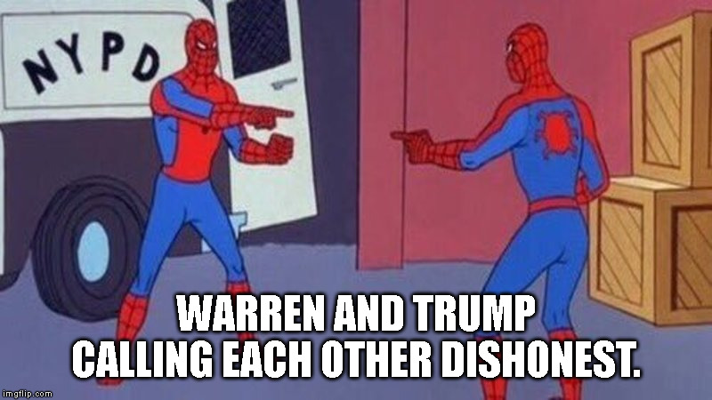 spiderman pointing at spiderman | WARREN AND TRUMP CALLING EACH OTHER DISHONEST. | image tagged in spiderman pointing at spiderman | made w/ Imgflip meme maker