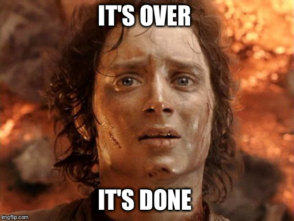 Its Finally Over | IT'S OVER IT'S DONE | image tagged in memes,its finally over,AdviceAnimals | made w/ Imgflip meme maker