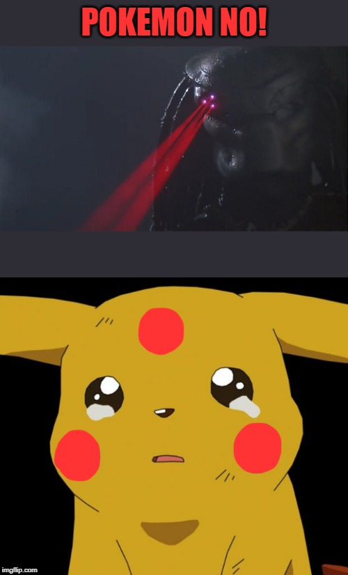 MEME CATCHER | POKEMON NO! | image tagged in pikachu crying,predator,pokemon,memes,fun | made w/ Imgflip meme maker