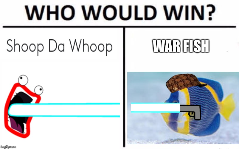 Who Would Win? Meme | WAR FISH | image tagged in memes,who would win | made w/ Imgflip meme maker