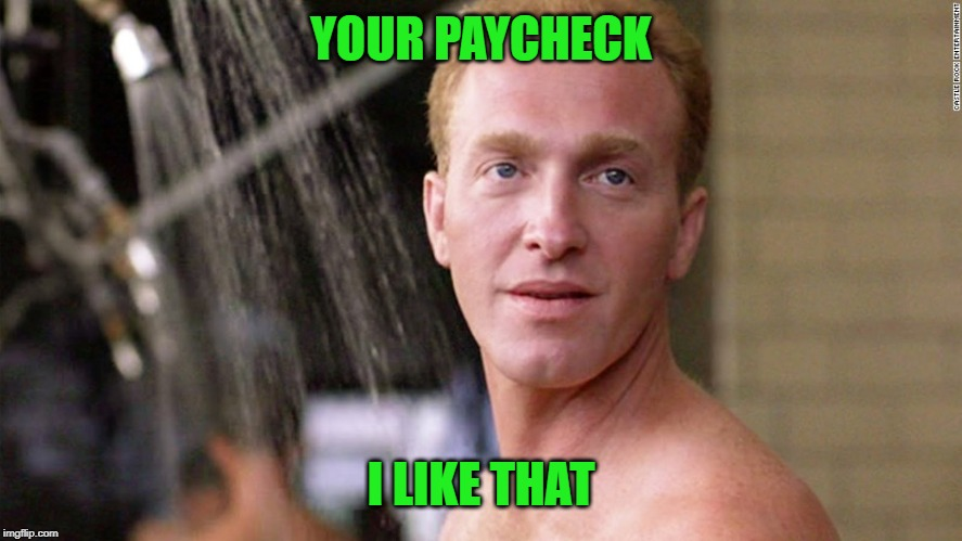 YOUR PAYCHECK I LIKE THAT | made w/ Imgflip meme maker