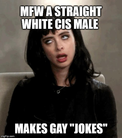 "MFW A STRAIGHT WHITE CIS MALE MAKES GAY ""JOKES"" 