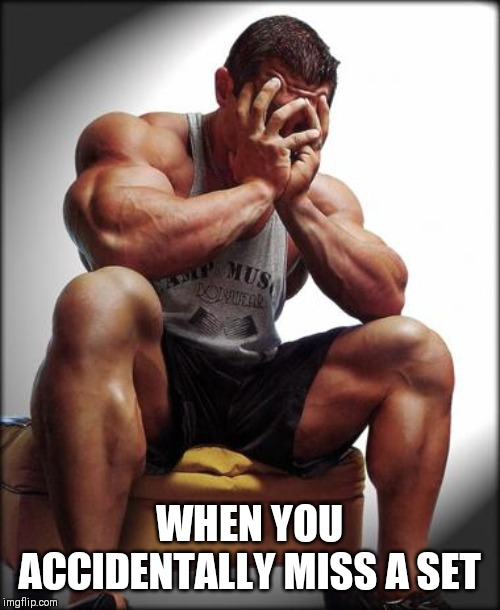 Depressed Bodybuilder | WHEN YOU ACCIDENTALLY MISS A SET | image tagged in depressed bodybuilder | made w/ Imgflip meme maker