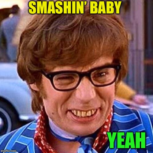 Austin Powers Wink | SMASHIN' BABY YEAH | image tagged in austin powers wink | made w/ Imgflip meme maker