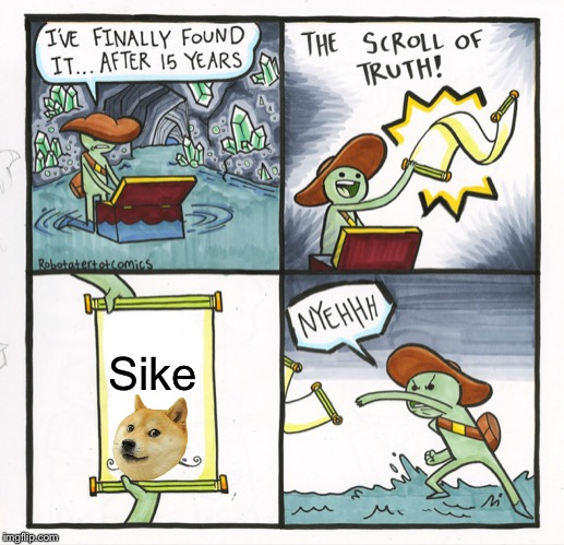 The Scroll Of Truth Meme | Sike | image tagged in memes,the scroll of truth | made w/ Imgflip meme maker