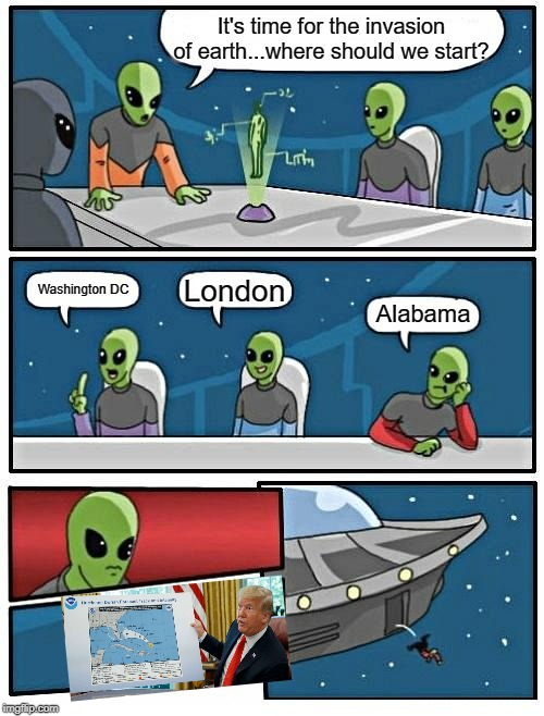 Sweet Home... | It's time for the invasion of earth...where should we start? Washington DC London Alabama | image tagged in memes,alien meeting suggestion | made w/ Imgflip meme maker