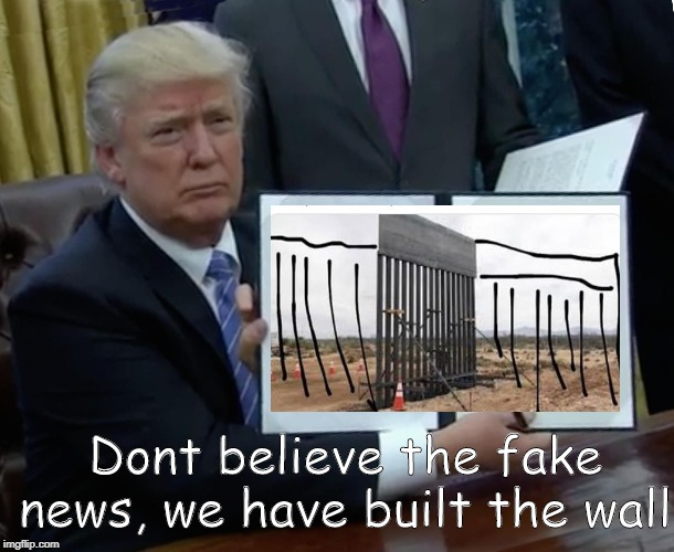 Military Day Care funds | Dont believe the fake news, we have built the wall | image tagged in memes,trump bill signing,politics,impeach trump,maga,idiot | made w/ Imgflip meme maker