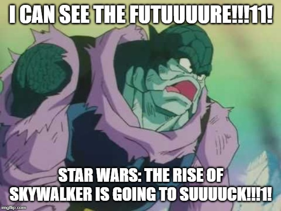 I can see the future | I CAN SEE THE FUTUUUURE!!!11! STAR WARS: THE RISE OF SKYWALKER IS GOING TO SUUUUCK!!!1! | image tagged in i can see the future | made w/ Imgflip meme maker