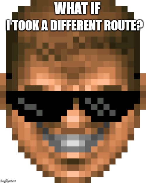 WHAT IF I TOOK A DIFFERENT ROUTE? | made w/ Imgflip meme maker