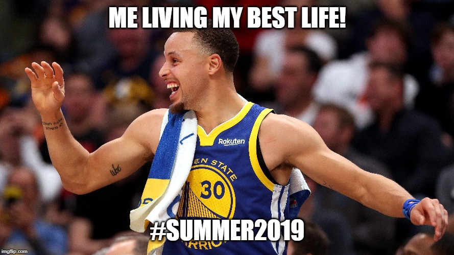 curry | ME LIVING MY BEST LIFE! #SUMMER2019 | image tagged in steph curry | made w/ Imgflip meme maker