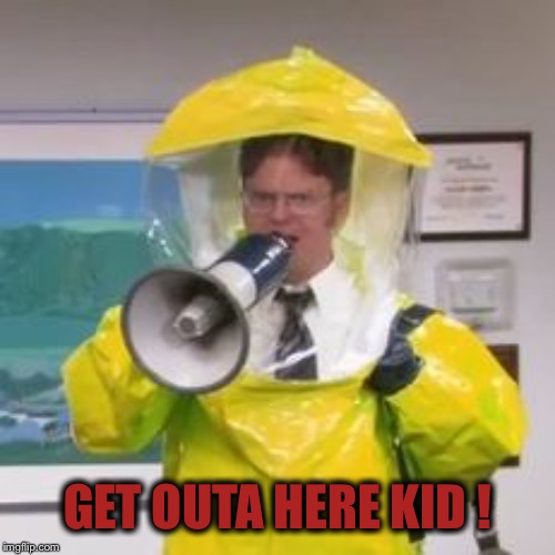 hazmat | GET OUTA HERE KID ! | image tagged in hazmat | made w/ Imgflip meme maker