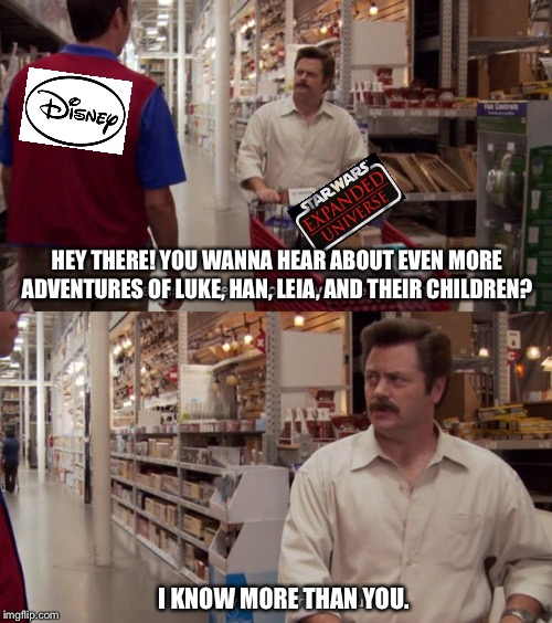 Kill it if you have to | HEY THERE! YOU WANNA HEAR ABOUT EVEN MORE ADVENTURES OF LUKE, HAN, LEIA, AND THEIR CHILDREN? I KNOW MORE THAN YOU. | image tagged in i know more than you,memes,ron swanson,star wars,disney,disney killed star wars | made w/ Imgflip meme maker