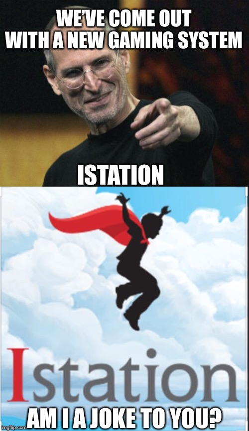 iStation is sad | WE'VE COME OUT WITH A NEW GAMING SYSTEM ISTATION AM I A JOKE TO YOU? | image tagged in memes,steve jobs,am i a joke to you | made w/ Imgflip meme maker