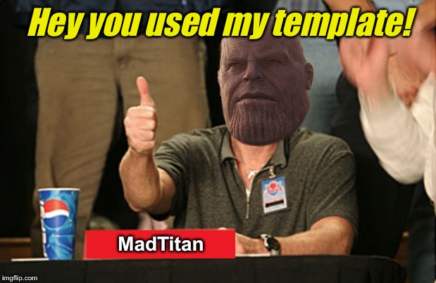 MadTitan Thumbs up | Hey you used my template! | image tagged in madtitan thumbs up | made w/ Imgflip meme maker