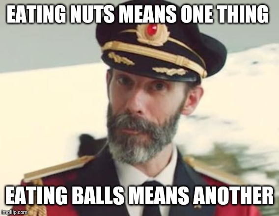 Captain Obvious | EATING NUTS MEANS ONE THING EATING BALLS MEANS ANOTHER | image tagged in captain obvious | made w/ Imgflip meme maker