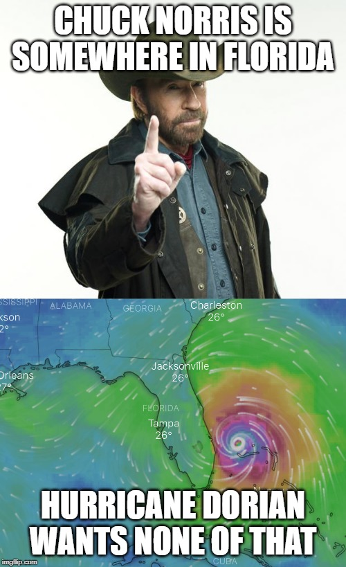 Chuck Norris Vs Dorian | CHUCK NORRIS IS SOMEWHERE IN FLORIDA HURRICANE DORIAN WANTS NONE OF THAT | image tagged in memes,chuck norris finger,hurricane dorian,nope | made w/ Imgflip meme maker