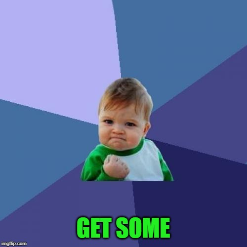 Success Kid Meme | GET SOME | image tagged in memes,success kid | made w/ Imgflip meme maker