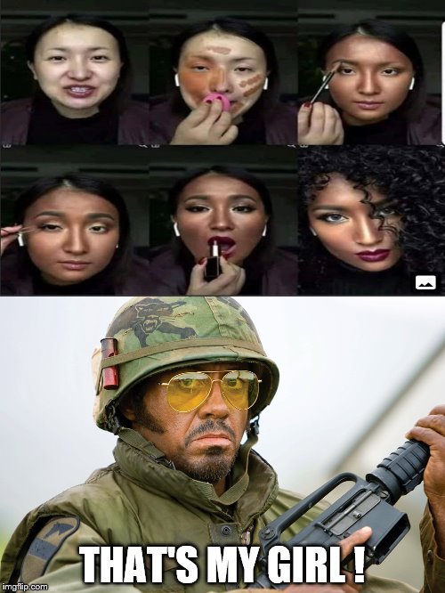 Blackfish Retard | THAT'S MY GIRL ! | image tagged in memes,robert downey jr tropic thunder,make up | made w/ Imgflip meme maker
