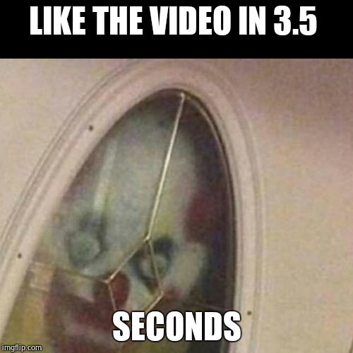 clown at the door | LIKE THE VIDEO IN 3.5 SECONDS | image tagged in clown at the door | made w/ Imgflip meme maker