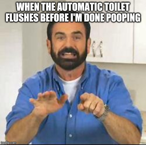 but wait there's more | WHEN THE AUTOMATIC TOILET FLUSHES BEFORE I'M DONE POOPING | image tagged in but wait there's more | made w/ Imgflip meme maker