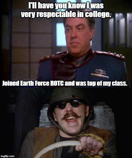 The past never happened. | I'll have you know I was very respectable in college. Joined Earth Force ROTC and was top of my class. | image tagged in babylon 5,animal house | made w/ Imgflip meme maker