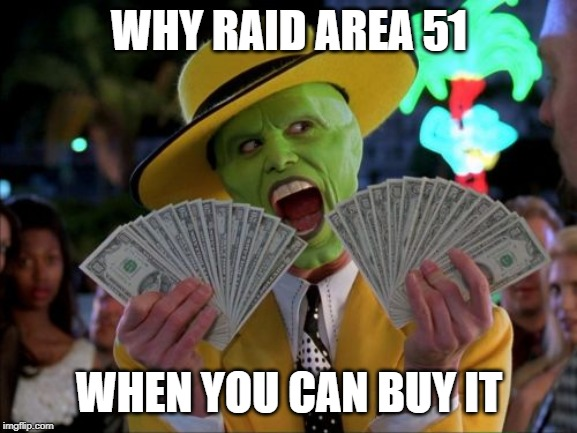 Money Money | WHY RAID AREA 51 WHEN YOU CAN BUY IT | image tagged in memes,money money | made w/ Imgflip meme maker