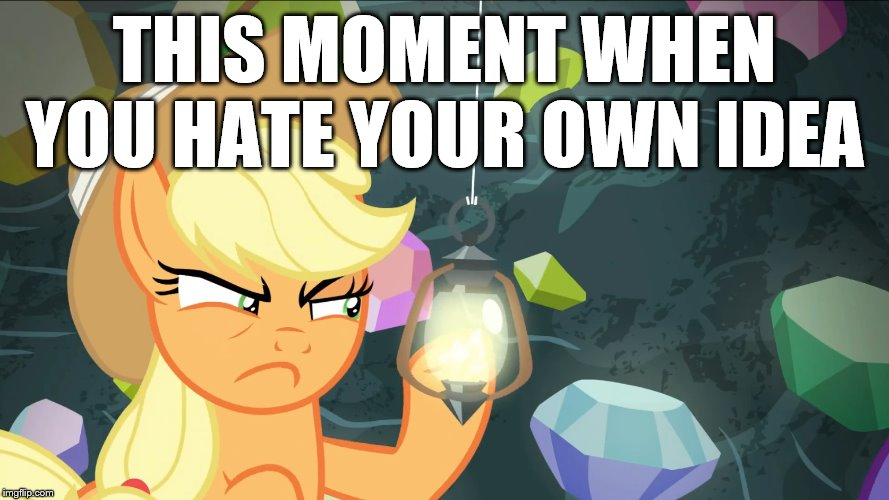 THIS MOMENT WHEN YOU HATE YOUR OWN IDEA | image tagged in my little pony,bad idea | made w/ Imgflip meme maker