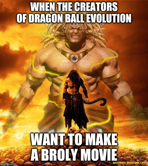 Dragon Ball Evolution 2 | WHEN THE CREATORS OF DRAGON BALL EVOLUTION WANT TO MAKE A BROLY MOVIE | image tagged in broly | made w/ Imgflip meme maker