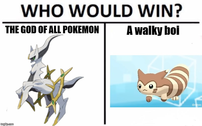 Who Would Win? | THE GOD OF ALL POKEMON A walky boi | image tagged in memes,who would win | made w/ Imgflip meme maker