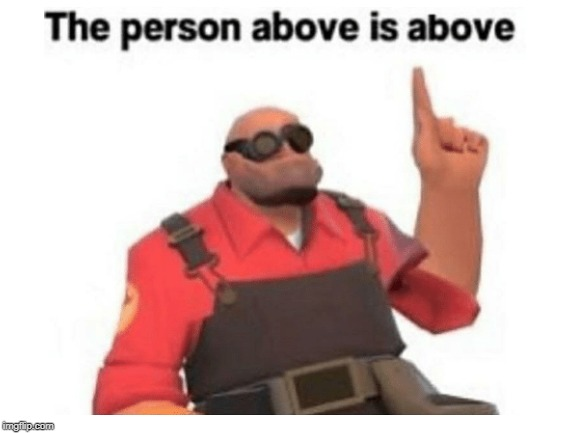 Who could it be? | image tagged in tf2 engineer,above | made w/ Imgflip meme maker