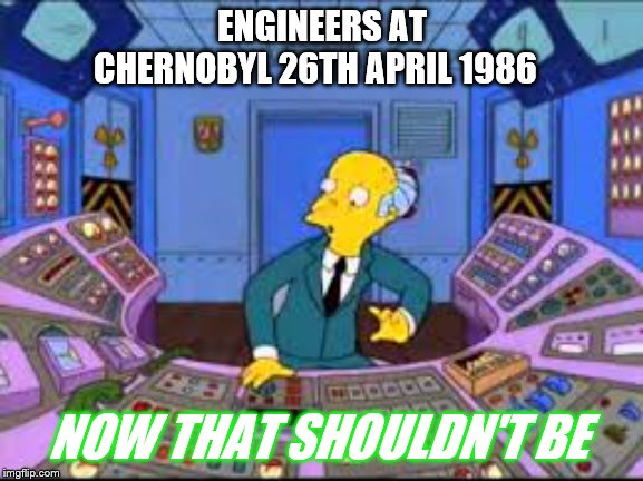 Russia 1986 | ENGINEERS AT CHERNOBYL 26TH APRIL 1986 NOW THAT SHOULDN'T BE | image tagged in chernobyl,1986 | made w/ Imgflip meme maker