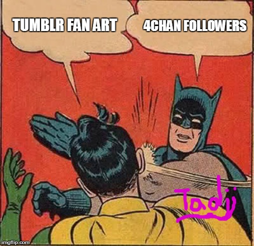 Batman Slapping Robin Meme | TUMBLR FAN ART 4CHAN FOLLOWERS | image tagged in memes,batman slapping robin | made w/ Imgflip meme maker