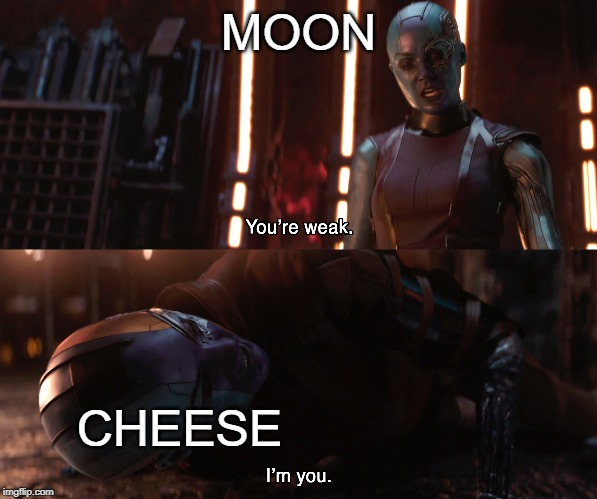 Nebula You're weak I'm you |  MOON; CHEESE | image tagged in nebula you're weak i'm you | made w/ Imgflip meme maker