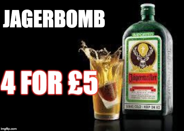 Jager bomb | JAGERBOMB 4 FOR £5 | image tagged in jager bomb | made w/ Imgflip meme maker
