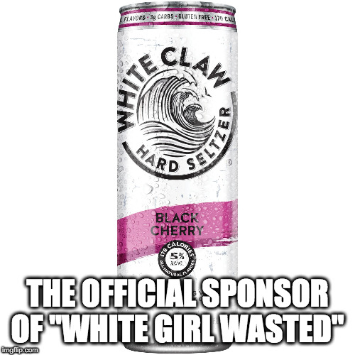 "THE OFFICIAL SPONSOR OF ""WHITE GIRL WASTED"" 