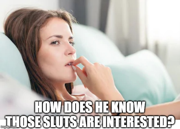 HOW DOES HE KNOW THOSE S**TS ARE INTERESTED? | made w/ Imgflip meme maker
