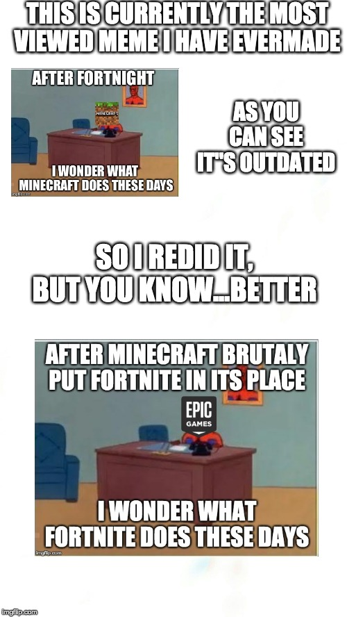 "THIS IS CURRENTLY THE MOST VIEWED MEME I HAVE EVERMADE AS YOU CAN SEE IT""S OUTDATED SO I REDID IT, BUT YOU KNOW...BETTER 