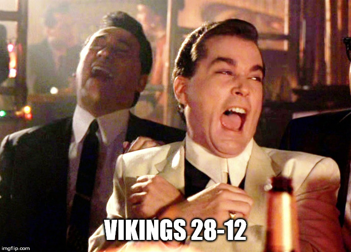 Good Fellas Hilarious Meme | VIKINGS 28-12 | image tagged in memes,good fellas hilarious | made w/ Imgflip meme maker