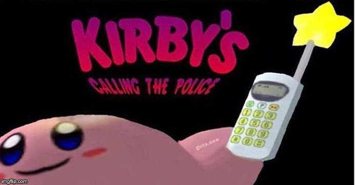 Kirby's calling the Police | image tagged in kirby's calling the police | made w/ Imgflip meme maker