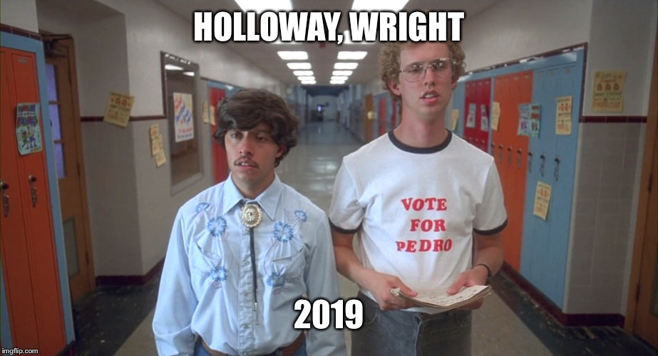 vote pedro |  HOLLOWAY, WRIGHT; 2019 | image tagged in vote pedro | made w/ Imgflip meme maker