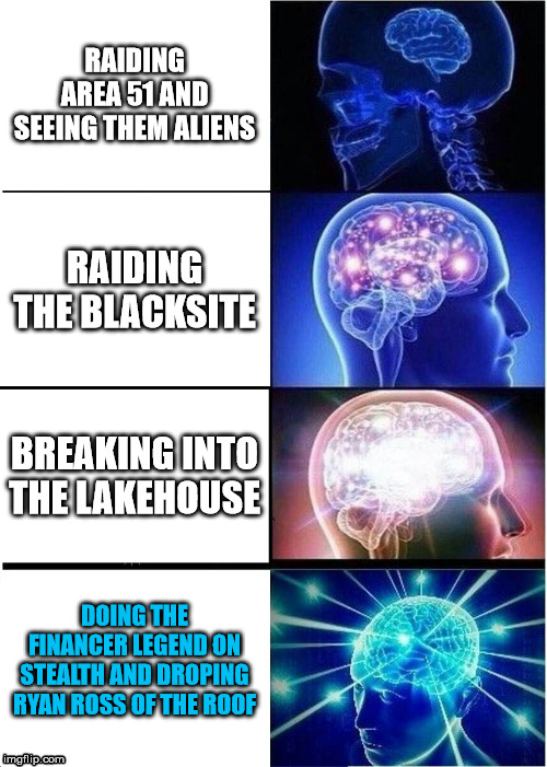 Expanding Brain | RAIDING AREA 51 AND SEEING THEM ALIENS RAIDING THE BLACKSITE BREAKING INTO THE LAKEHOUSE DOING THE FINANCER LEGEND ON STEALTH AND DROPING RY | image tagged in memes,expanding brain | made w/ Imgflip meme maker