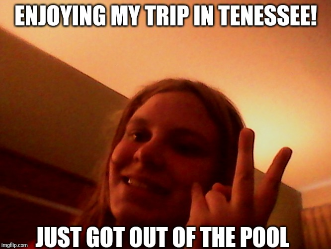 hotel lacey |  ENJOYING MY TRIP IN TENESSEE! JUST GOT OUT OF THE POOL | image tagged in hotel lacey | made w/ Imgflip meme maker